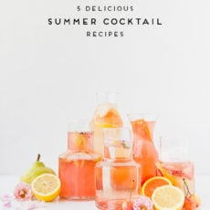 Summer Sips: 5 Delicious (and Super Easy) Summer Cocktail Recipes